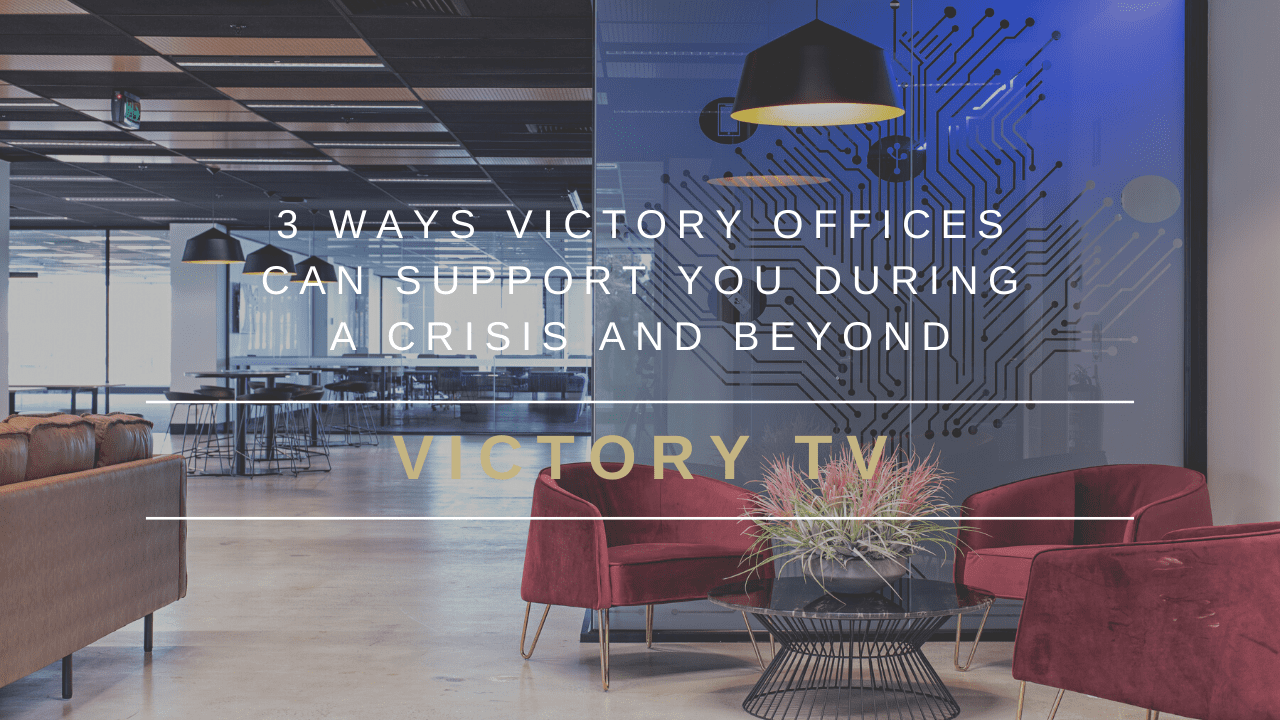 3 Ways Victory Offices Can Support You During A Crisis And Beyond